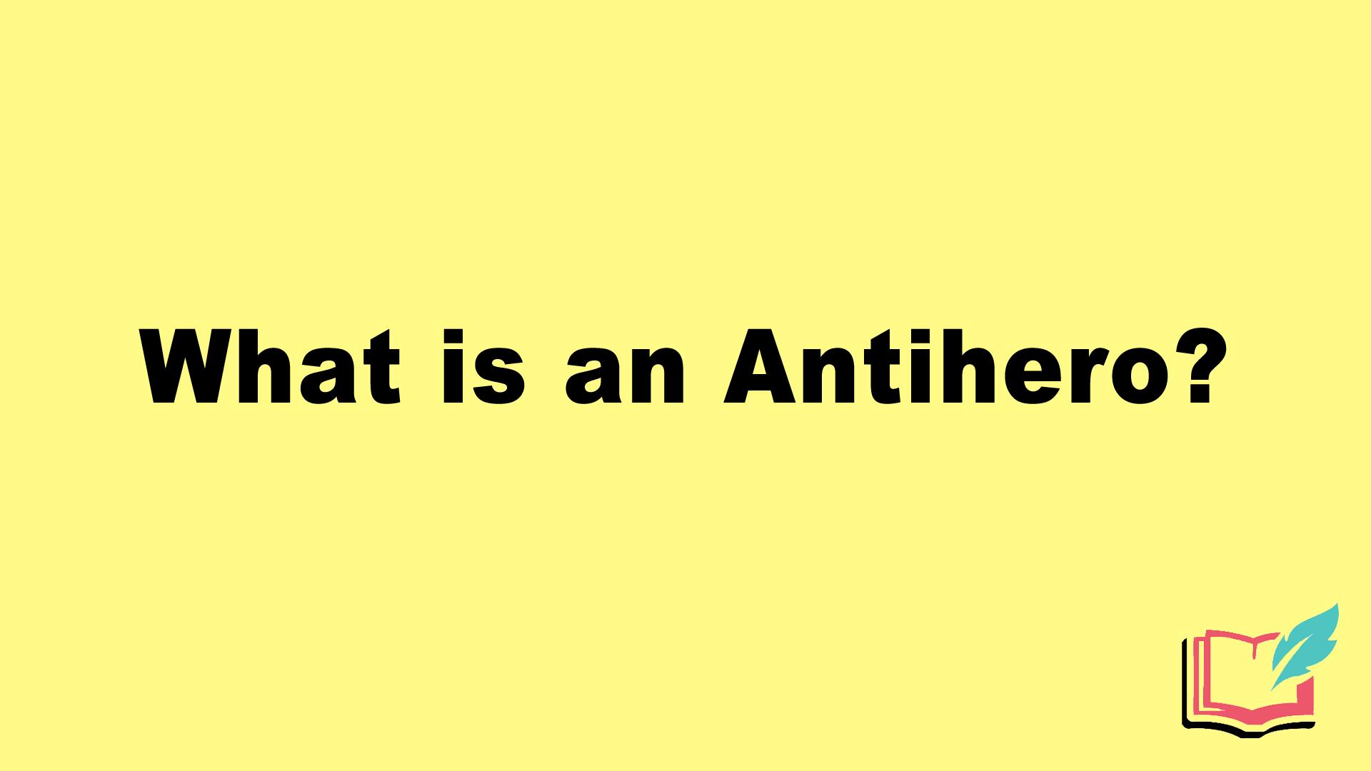 what is antihero literary term